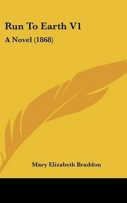 Run To Earth V1: A Novel (1868)