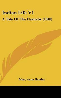 Indian Life V1: A Tale Of The Carnatic (1840)