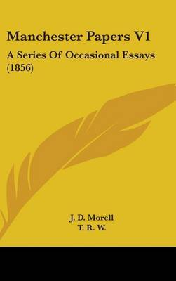 Manchester Papers V1: A Series Of Occasional Essays (1856)