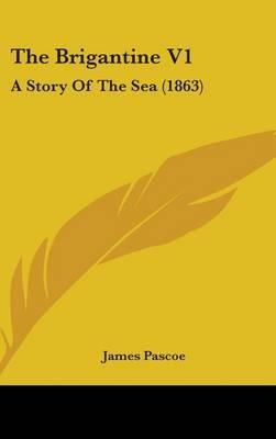 The Brigantine V1: A Story Of The Sea (1863)