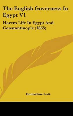 The English Governess In Egypt V1: Harem Life In Egypt And Constantinople (1865)