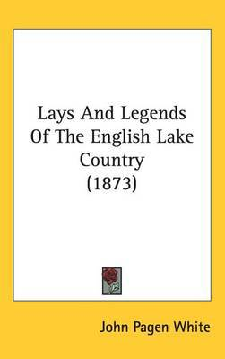 Lays And Legends Of The English Lake Country (1873)