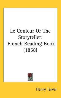 Le Conteur Or The Storyteller: French Reading Book (1858)