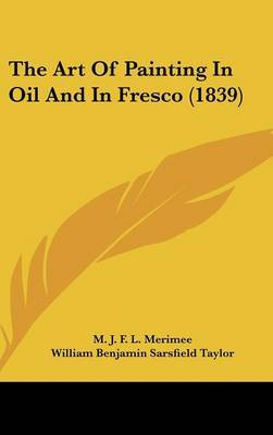The Art Of Painting In Oil And In Fresco (1839)