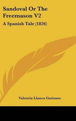Sandoval Or The Freemason V2: A Spanish Tale (1826)