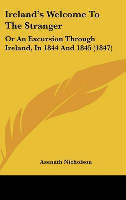 Ireland's Welcome To The Stranger: Or An Excursion Through Ireland, In 1844 And 1845 (1847)