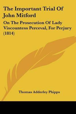 The Important Trial of John Mitford: On the Prosecution of Lady Viscountess Perceval, for Perjury (1814)