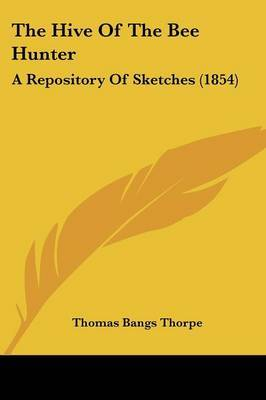 The Hive of the Bee Hunter: A Repository of Sketches (1854)