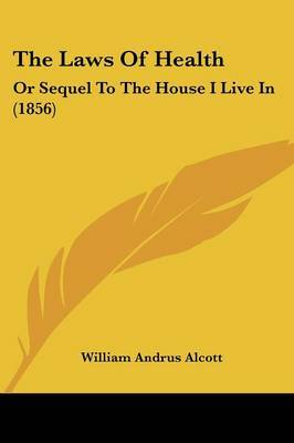 The Laws of Health: Or Sequel to the House I Live in (1856)