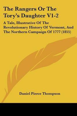 The Rangers or the Tory's Daughter V1-2: A Tale, Illustrative of the Revolutionary History of Vermont, and the Northern Campaign of 1777 (1855)