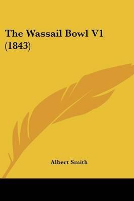 The Wassail Bowl V1 (1843)