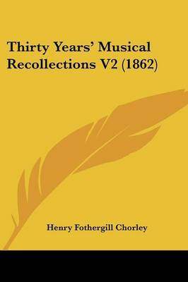 Thirty Years' Musical Recollections V2 (1862)