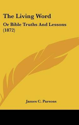 The Living Word: Or Bible Truths And Lessons (1872)