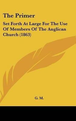 The Primer: Set Forth at Large for the Use of Members of the Anglican Church (1863)