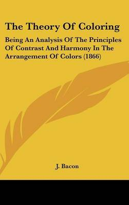 The Theory of Coloring: Being an Analysis of the Principles of Contrast and Harmony in the Arrangement of Colors (1866)