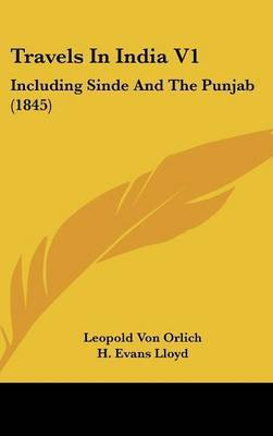 Travels in India V1: Including Sinde and the Punjab (1845)