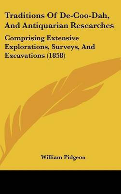 Traditions Of De-Coo-Dah, And Antiquarian Researches: Comprising Extensive Explorations, Surveys, And Excavations (1858)