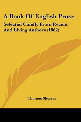 A Book Of English Prose: Selected Chiefly From Recent And Living Authors (1862)