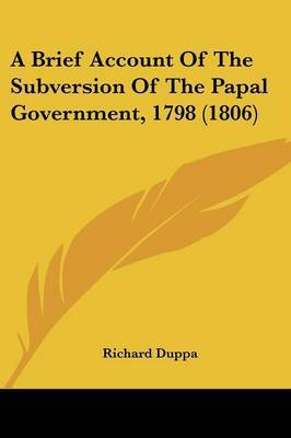 A Brief Account Of The Subversion Of The Papal Government, 1798 (1806)