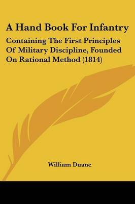 A Hand Book For Infantry: Containing The First Principles Of Military Discipline, Founded On Rational Method (1814)