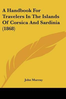 A Handbook For Travelers In The Islands Of Corsica And Sardinia (1868)