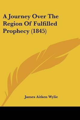 A Journey Over The Region Of Fulfilled Prophecy (1845)