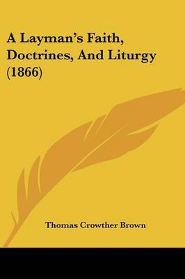 A Layman's Faith, Doctrines, And Liturgy (1866)