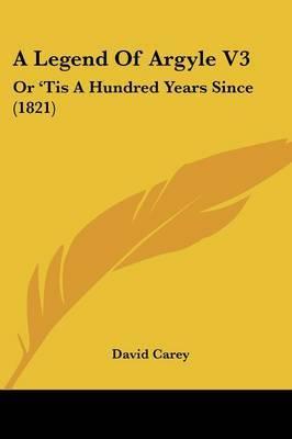 A Legend Of Argyle V3: Or 'Tis A Hundred Years Since (1821)