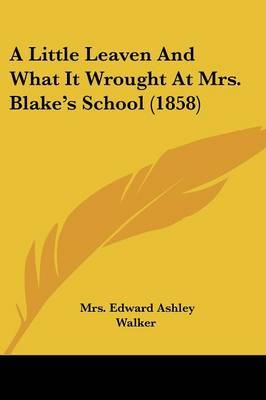 A Little Leaven And What It Wrought At Mrs. Blake's School (1858)