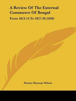 A Review Of The External Commerce Of Bengal: From 1813-14 To 1827-28 (1830)
