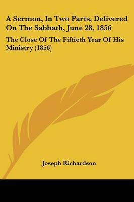 A Sermon, In Two Parts, Delivered On The Sabbath, June 28, 1856: The Close Of The Fiftieth Year Of His Ministry (1856)