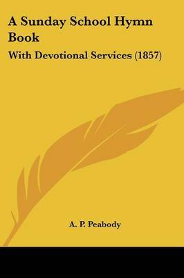 A Sunday School Hymn Book: With Devotional Services (1857)