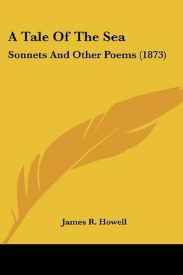 A Tale Of The Sea: Sonnets And Other Poems (1873)