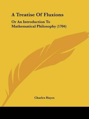 A Treatise Of Fluxions: Or An Introduction To Mathematical Philosophy (1704)