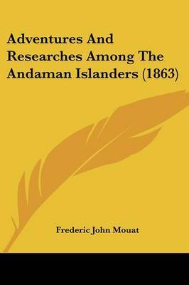 Adventures And Researches Among The Andaman Islanders (1863)