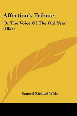 Affection's Tribute: Or The Voice Of The Old Year (1852)