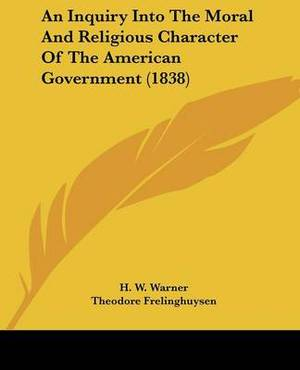 An Inquiry Into The Moral And Religious Character Of The American Government (1838)