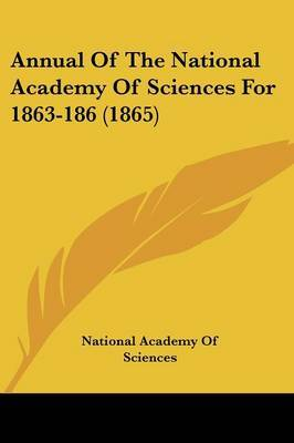 Annual Of The National Academy Of Sciences For 1863-186 (1865)