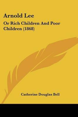 Arnold Lee: Or Rich Children And Poor Children (1868)