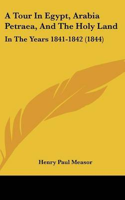 A Tour In Egypt, Arabia Petraea, And The Holy Land: In The Years 1841-1842 (1844)