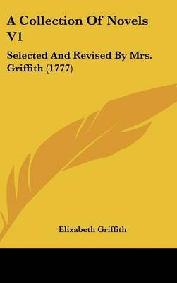 A Collection Of Novels V1: Selected And Revised By Mrs. Griffith (1777)