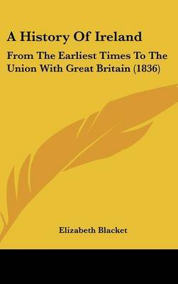 A History Of Ireland: From The Earliest Times To The Union With Great Britain (1836)
