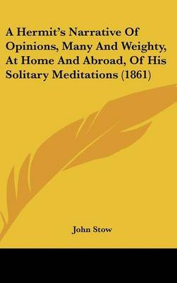 A Hermit's Narrative Of Opinions, Many And Weighty, At Home And Abroad, Of His Solitary Meditations (1861)