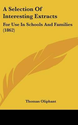 A Selection Of Interesting Extracts: For Use In Schools And Families (1862)