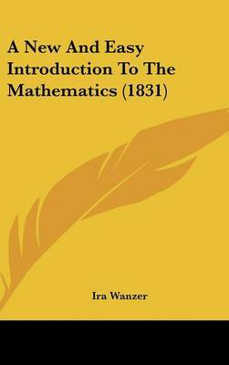 A New And Easy Introduction To The Mathematics (1831)