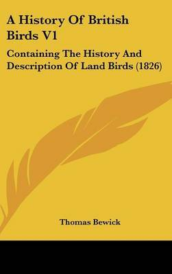 A History Of British Birds V1: Containing The History And Description Of Land Birds (1826)
