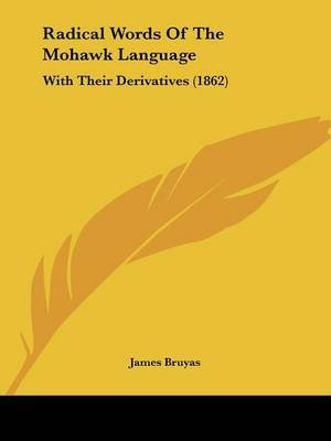 Radical Words Of The Mohawk Language: With Their Derivatives (1862)