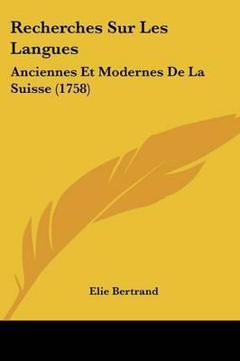 Recherches Sur Les Langues: Anciennes Et Modernes De La Suisse (1758)