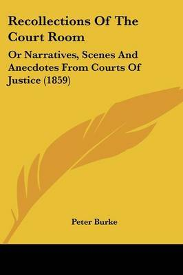 Recollections Of The Court Room: Or Narratives, Scenes And Anecdotes From Courts Of Justice (1859)