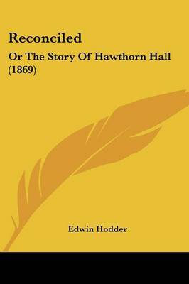 Reconciled: Or The Story Of Hawthorn Hall (1869)